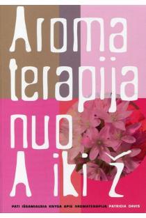 Aromaterapija nuo A iki Ž | Patricia Davis