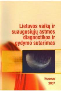Lietuvos vaikų ir suaugusiųjų astmos diagnostikos ir gydymo sutarimas | R. Sakalauskas, A. Bagdonas, A. Blažienė, J. Bojarskas