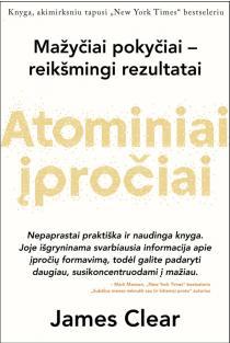 Atominiai įpročiai. Lengvas ir patikrintas būdas išsiugdyti gerus įpročius ir nugalėti blogus | James Clear