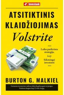 Atsitiktinis klaidžiojimas Volstrite: laiko patikrinta strategija, kaip sėkmingai investuoti   Burton G. Malkiel