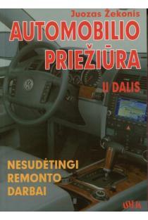 Automobilio priežiūra. Nesudėtingi remonto darbai. II dalis | Juozas Žekonis
