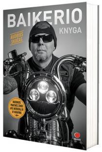Baikerio knyga: ko mane išmokė motociklas | Audrius Skučas