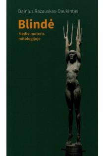 Blindė. Medis-moteris mitologijoje (ir vienos paplitusios nešvankybės kilmė)   Dainius Razauskas-Daukintas