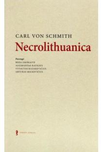 "Carl von Schmith ""Necrolithuanica"" | Parengė Reda Griškaitė, Algimantas Katilius, Vytautas Kazakevičius ir kt."
