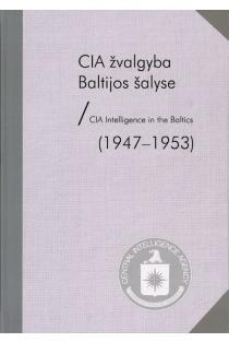 CIA žvalgyba Baltijos šalyse / CIA Intelligence in Baltics (1947-1953) | Mingailė Jurkutė