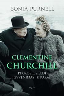 Clementine Churchill. Pirmosios ledi gyvenimas ir karai | Sonia Purnell