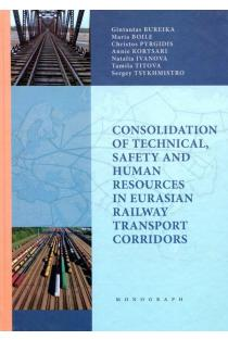 Consolidation of technical, safety and human resources in Eurasian railway transport corridors | Gintautas Bureika, Maria Boile ir kt.