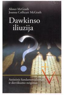 Dawkinso iliuzija? Ateistinis fundamentalizmas ir dieviškumo neigimas | Alister McGrath, Joanna Collicutt McGrath
