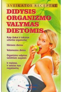 Sveikatos receptai. Didysis organizmo valymas dietomis | Gailina Kavaliauskienė
