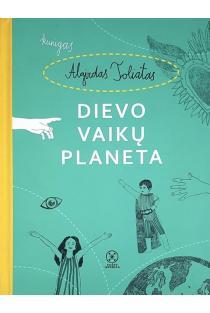 Dievo vaikų planeta | Algirdas Toliatas