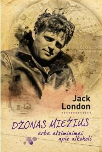 Džonas Miežius, arba atsiminimai apie alkoholį | Jack London (Džekas Londonas)