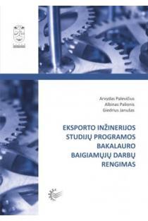 Eksporto inžinerijos studijų programos bakalauro baigiamųjų darbų rengimas | Arvydas Palevičius ir kt.