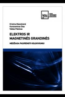Elektros ir magnetinės grandinės. Medžiaga pasirengti kolokviumui | Kristina Masiokienė, Konstantinas Otas ir Valdas Pakėnas
