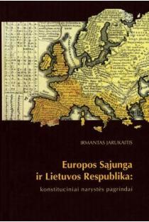 Europos Sąjunga ir Lietuvos Respublika: konstituciniai narystės pagrindai   Irmantas Jarukaitis