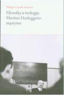 Filosofija ir teologija Martino Heideggerio mąstyme | Capelle-Dumont Philippe