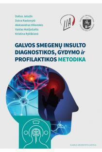 Galvos smegenų insulto diagnostikos, gydymo ir profilaktikos metodika | Aleksandras Vilionskis, Daiva Rastenytė, Dalius Jatužis, Kristina Ryliškienė, Vaidas Matijošaitis