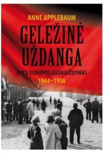 Geležinė uždanga. Rytų Europos sugniuždymas 1944-1956 | Anne Applebaum
