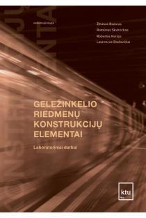 Geležinkelio riedmenų konstrukcijų elementai. Laboratoriniai darbai   Žilvinas Bazaras, Ramūnas Skvireckas, Robertas Keršys, Laurencas Raslavičius
