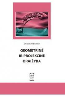 Geometrinė ir projekcinė braižyba (5-as leidimas) | Dalia Bendikienė
