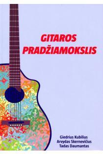 Gitaros pradžiamokslis (3-as papildytas leidimas) | Arvydas Skernevičius, Giedrius Kubilius, Tadas Daumantas