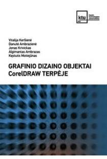 Grafinio dizaino objektai CorelDRAW terpėje | Vitalija Keršienė, Danutė Ambrazienė, Jonas Krivickas ir kt.
