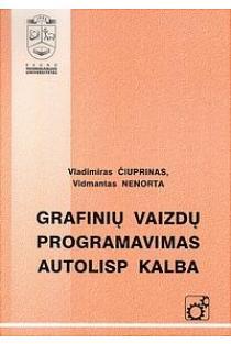 Grafinių vaizdų programavimas AutoLISP kalba | Vladimiras Čiuprinas, Vidmantas Nenorta