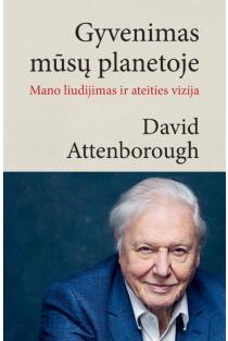 Gyvenimas mūsų planetoje. Mano liudijimas ir ateities vizija | David Attenborough