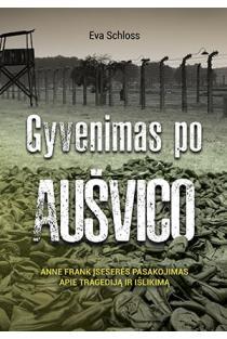 Gyvenimas po Aušvico. Anne Frank įseserės pasakojimas apie tragediją ir išlikimą | Eva Schloss