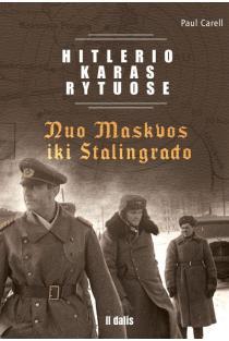 Hitlerio karas Rytuose. II dalis. Nuo Maskvos iki Stalingrado | Paul Carell