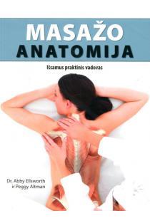 Masažo anatomija. Išsamus praktinis vadovas | Abby Ellsworth, Peggy Altman