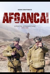 Afgancai. Sovietai Afganistane 1979–1989 m. | Rodric Braithwaite