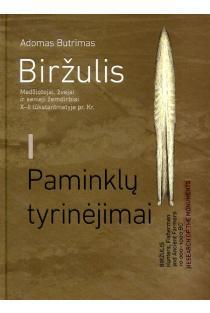 Biržulis: medžiotojai, žvejai ir senieji žemdirbiai X–II tūkstantmetyje pr. Kr. I tomas, Paminklų tyrinėjimai | Adomas Butrimas