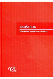 Akušerija. Klinikinės praktikos vadovas | Eglė Bartusevičienė, Jolanta Nadišauskienė