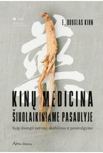 Kinų medicina šiuolaikiniame pasaulyje: kaip išvengti nerimo, skubėjimo ir persivalgymo | E. Douglas Kihn