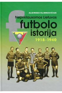 Nepriklausomos Lietuvos futbolo istorija (1918–1940)   Algirdas Klimkevičius