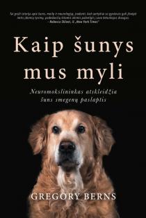 Kaip šunys mus myli. Neuromokslininkas atskleidžia šuns smegenų paslaptis | Gregory Berns