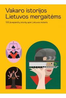 Vakaro istorijos Lietuvos mergaitėms: 100 istorijų apie Lietuvos moteris | Viktorija Aprimaitė, Viktorija Urbonaitė