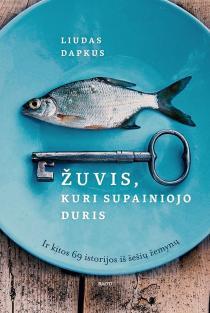 Žuvis, kuri supainiojo duris. Ir kitos 69 istorijos iš šešių žemynų | Liudas Dapkus