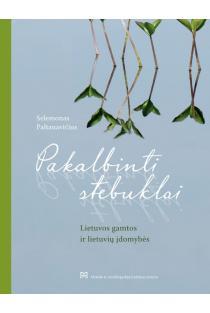 Pakalbinti stebuklai. Lietuvos gamtos ir lietuvių įdomybės | Selemonas Paltanavičius