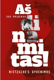 Aš dinamitas! Friedricho Nietzsche's gyvenimas | Sue Prideaux