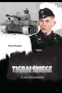 Tigrai sniege. Karo dienoraštis | Alfred Rubbel