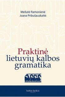 Praktinė lietuvių kalbos gramatika | Joana Pribušauskaitė, Meilutė Ramonienė