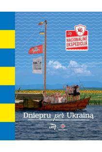Nacionalinė ekspedicija. Dniepru per Ukrainą | Selemonas Paltanavičius