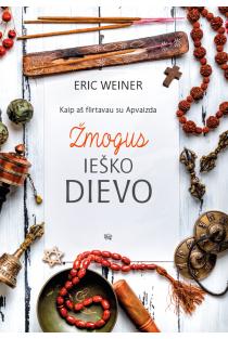 Žmogus ieško Dievo. Kaip aš flirtavau su Apvaizda | Eric Weiner