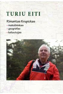 Turiu eiti. Rimantas Krupickas: mokslininkas, geografas, keliautojas | Aušra Narbutaitė-Jorgenson, Linoreta Vasilevičienė