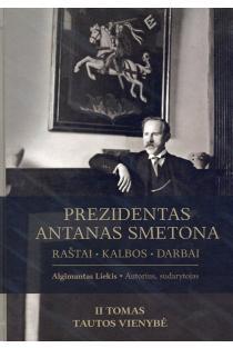 Prezidentas Antanas Smetona. Raštai, kalbos, darbai, II tomas. Tautos vienybė | Algimantas Liekis