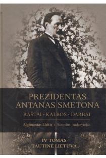 Prezidentas Antanas Smetona. Raštai, kalbos, darbai, IV tomas. Tautinė Lietuva | Algimantas Liekis