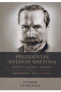 Prezidentas Antanas Smetona. Raštai, kalbos, darbai, VI tomas. Tautos valia | Algimantas Liekis