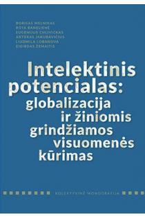 Intelektinis potencialas: globalizacija ir žiniomis grindžiamos visuomenės kūrimas   Borisas Melnikas, Rūta Banelienė, Eugenijus Chlivickas ir kt.