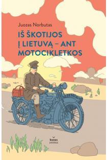 Iš Škotijos į Lietuvą – ant motocikletkos | Juozas Norbutas